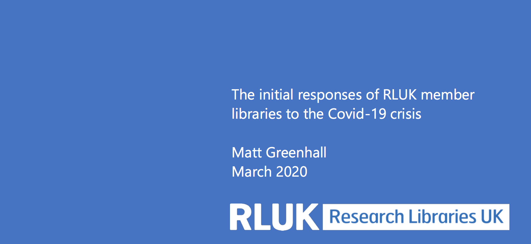 The initial responses of RLUK member libraries to the Covid-19 crisis